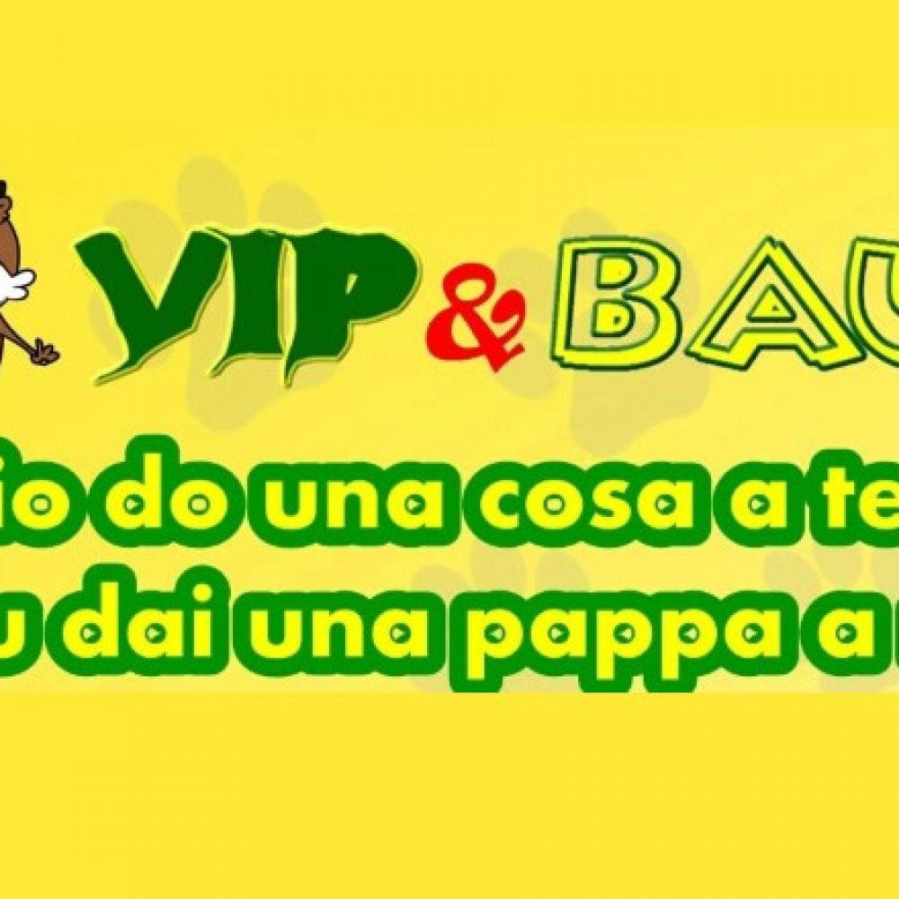 Vip e Bau: Io do una cosa a te e tu dai una pappa a me