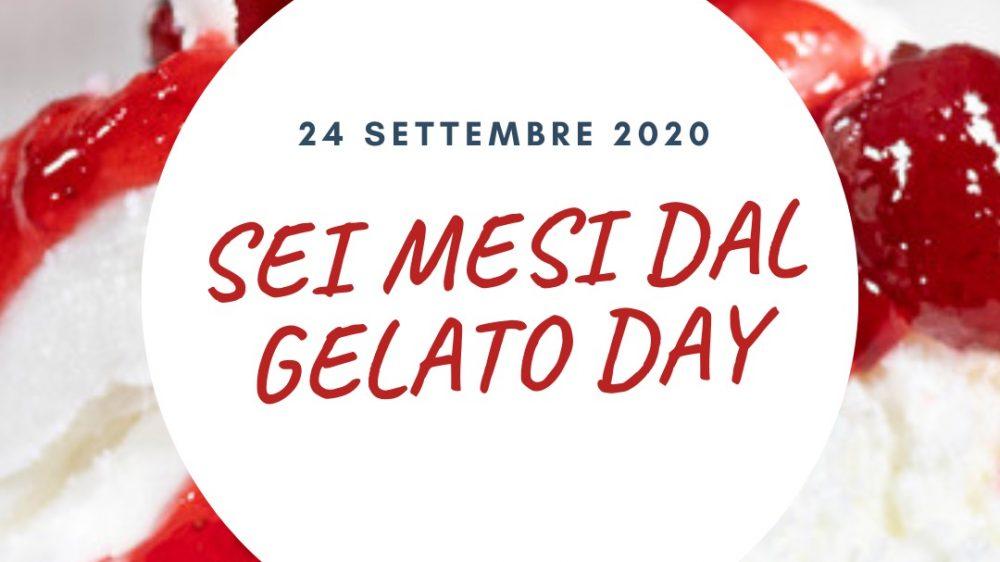 SEI MESI DAL GELATO DAY 2020